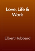 Elbert Hubbard - Love, Life & Work artwork