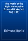 Edmund Burke - The Works of the Right Honourable Edmund Burke, Vol. 10 (of 12) artwork