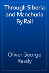 Through Siberia And Manchuria By Rail