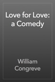 William Congreve - Love for Love: a Comedy artwork