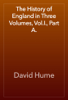 David Hume - The History of England in Three Volumes, Vol.I., Part A. artwork