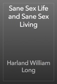 Harland William Long - Sane Sex Life and Sane Sex Living artwork