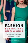 Fashion Buying  Merchandising From Mass-market To Luxury Retail