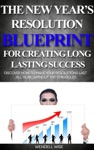 The New Years Resolution Blueprint For Creating Long-Lasting Success