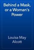 Louisa May Alcott - Behind a Mask, or a Woman's Power artwork