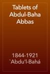 Tablets Of Abdul-Baha Abbas