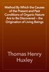 Method By Which The Causes Of The Present And Past Conditions Of Organic Nature Are To Be Discovered  The Origination Of Living Beings