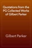 Gilbert Parker - Quotations from the PG Collected Works of Gilbert Parker artwork