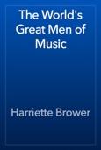 Harriette Brower - The World's Great Men of Music artwork