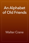 An Alphabet Of Old Friends