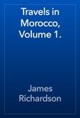 James Richardson - Travels in Morocco, Volume 1. artwork