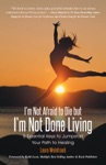 Im Not Afraid To Die But Im Not Done Living