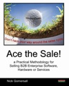 Ace The Sale A Practical Methodology For Selling B2B Enterprise Software Hardware Or Services