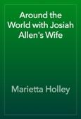 Marietta Holley - Around the World with Josiah Allen's Wife artwork