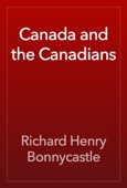 Richard Henry Bonnycastle - Canada and the Canadians artwork