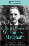 Collected Works Of W Somerset Maugham Novels Short Stories Plays And Travel Sketches