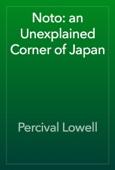 Percival Lowell - Noto: an Unexplained Corner of Japan artwork