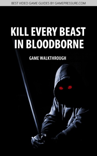 Kill Every Beast in Bloodborne