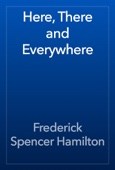 Frederick Spencer Hamilton - Here, There and Everywhere artwork