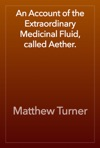 An Account Of The Extraordinary Medicinal Fluid Called Aether
