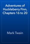 Adventures Of Huckleberry Finn Chapters 16 To 20