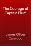 The Courage Of Captain Plum