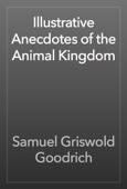 Samuel Griswold Goodrich - Illustrative Anecdotes of the Animal Kingdom artwork