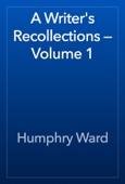Humphry Ward - A Writer's Recollections — Volume 1 artwork