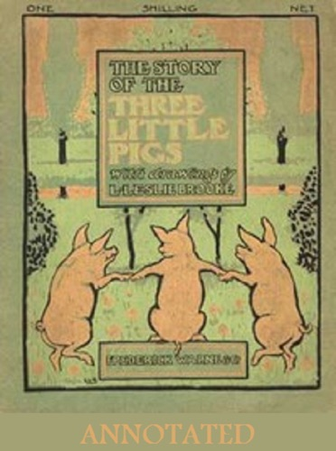 The Story of the Three Little Pigs Illustrated and Annotated