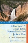 Explorers Guide Yellowstone  Grand Teton National Parks And Jackson Hole A Great Destination Third Edition