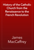 History of the Catholic Church from the Renaissance to the French Revolution