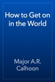 Major A.R. Calhoon - How to Get on in the World artwork
