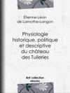 Physiologie Historique Politique Et Descriptive Du Chteau Des Tuileries