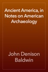 Ancient America In Notes On American Archaeology