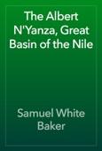 Samuel White Baker - The Albert N'Yanza, Great Basin of the Nile artwork
