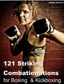 121 Striking Combationations          for Boxing  & Kickboxing