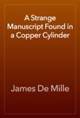 James De Mille - A Strange Manuscript Found in a Copper Cylinder artwork