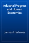 Industrial Progress And Human Economics