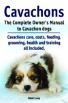 Cavachons The Complete Owners Manual To Cavachon Dogs Cavachons Care Costs Feeding Grooming Health And Training All Included