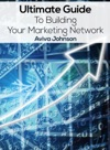 Ultimate Guide To Building Your Marketing Network