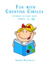Childrens Book Early Education Learning Fun With Counting Cirlces Counting To Ten Early Learning For Pre-K To Kindergarten Home Schooling Parent Participation Learning Book