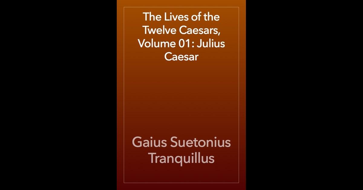 the lives of roman emperors in the twelve caesars by gaius suetonius tranquillus