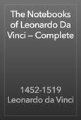 1452-1519 Leonardo da Vinci - The Notebooks of Leonardo Da Vinci — Complete artwork