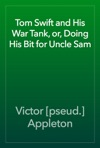 Tom Swift And His War Tank Or Doing His Bit For Uncle Sam
