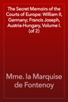 The Secret Memoirs Of The Courts Of Europe William II Germany Francis Joseph Austria-Hungary Volume I Of 2