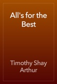 Timothy Shay Arthur - All's for the Best artwork