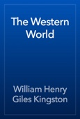 William Henry Giles Kingston - The Western World artwork
