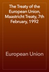The Treaty Of The European Union Maastricht Treaty 7th February 1992