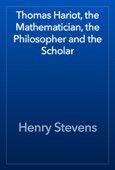 Henry Stevens - Thomas Hariot, the Mathematician, the Philosopher and the Scholar artwork