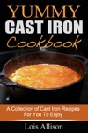 Yummy Cast Iron Cookbook A Collection Of Cast Iron Recipes For You To Enjoy